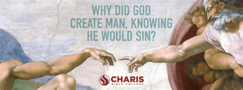 Why Did God Create Man, Knowing He Would Sin?   Charis