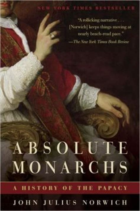 Absolute Monarchs: A History of the Papacy by John Julius