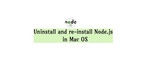 How to completely uninstall and re-install Node